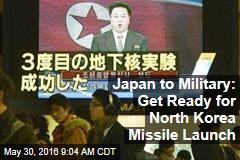 Japan to Military: Get Ready for North Korea Missile Launch