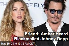 Friend: Amber Heard Blackmailed Johnny Depp