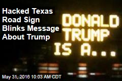 Hacked Texas Road Sign Blinks Message About Trump