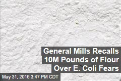 General Mills Recalls 10M Pounds of Flour Over E. Coli Fears