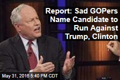 Report: Sad GOPers Name Candidate to Run Against Trump, Clinton
