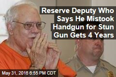 Reserve Deputy Who Says He Mistook Handgun for Stun Gun Gets 4 Years