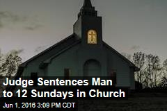 Judge Sentences Man to 12 Sundays in Church