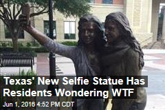Texas' New Selfie Statue Has Residents Wondering WTF