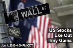 US Stocks Eke Out Tiny Gains