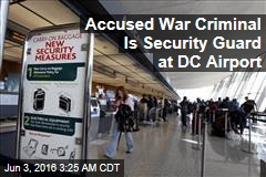 Accused War Criminal Is Security Guard at DC Airport