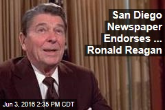 San Diego Newspaper Endorses ... Ronald Reagan
