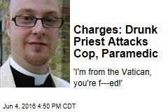 Charges: Drunk Priest Attacks Cop, Paramedic