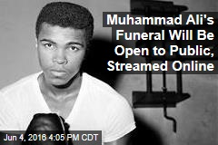 Muhammad Ali's Funeral Will Be Open to Public, Streamed Online
