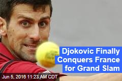 Djokovic Finally Conquers France for Grand Slam