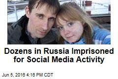 Dozens in Russia Imprisoned for Social Media Activity