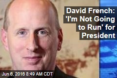 David French: 'I'm Not Going to Run' for President