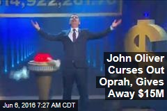 John Oliver Curses Out Oprah, Gives Away $15M