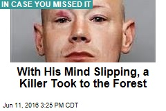 With His Mind Slipping, a Killer Took to the Forest