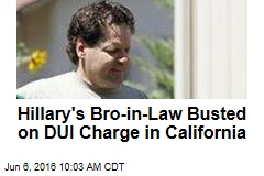 Hillary's Bro-in-Law Busted on DUI Charge in Calif.