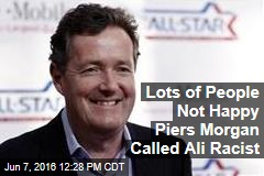 Lots of People Not Happy Piers Morgan Called Ali Racist