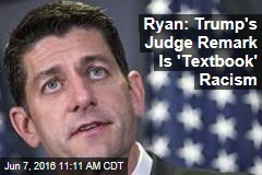 Ryan: Trump's Judge Remark Is 'Textbook' Racism