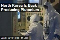 North Korea Is Back Producing Plutonium