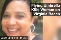 Woman Killed By Flying Umbrella On Virginia Beach