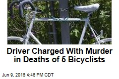Driver Charged With Murder in Deaths of 5 Bicyclists