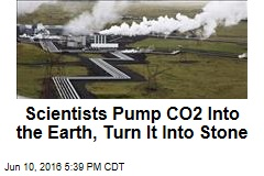 Scientist Pump CO2 Into the Earth, Turn It Into Stone
