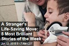 A Stranger's Life-Saving Move: 5 Most Brilliant Stories of the Week