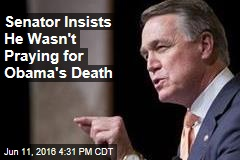 Senator Insists He Wasn't Praying for Obama's Death