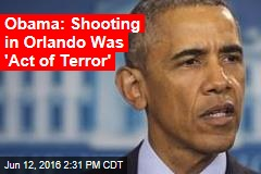 Obama: Shooting in Orlando Was 'Act of Terror'