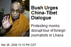 Bush Urges China-Tibet Dialogue