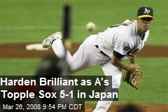 Harden Brilliant as A's Topple Sox 5-1 in Japan