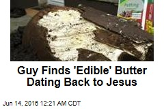 Guy Finds 'Edible' Butter Dating Back to Jesus