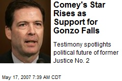 Comey's Star Rises as Support for Gonzo Falls