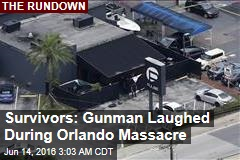 Survivors: Gunman Laughed During Orlando Massacre