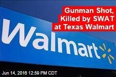 Gunman Shot, Killed by SWAT at Texas Walmart