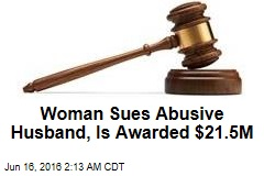 Woman Sues Abusive Husband, Is Awarded $21.5M
