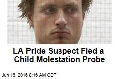 LA Pride Suspect Fled a Child Molestation Probe
