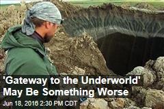 'Gateway to the Underworld' May Be Something Worse