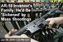 AR-15 Inventor's Family: He'd Be 'Sickened' by Mass Shootings