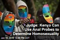 Judge: Kenya Can Use Anal Probes to Determine Homosexuality