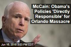 McCain: Obama's Policies 'Directly Responsible' for Orlando Massacre