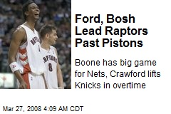 Ford, Bosh Lead Raptors Past Pistons