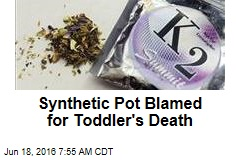 Synthetic Pot Blamed for Toddler's Death