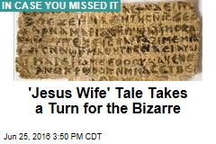 'Jesus Wife' Tale Takes a Turn for the Bizarre