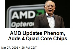 AMD Updates Phenom, Adds 4 Quad-Core Chips