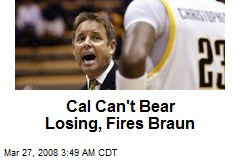 Cal Can't Bear Losing, Fires Braun