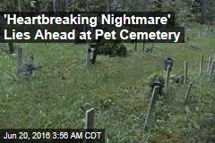 'Heartbreaking Nightmare' Lies Ahead at Pet Cemetery