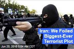 Iran: We Foiled Biggest-Ever Terrorist Plot