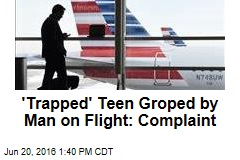'Trapped' Teen Groped by Man on Flight: Complaint