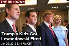 Trump's Kids Got Lewandowski Fired