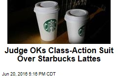 Judge OKs Lawsuit Over 'Underfilled' Starbucks Lattes
